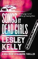 Songs by Dead Girls - A Health of Strangers Thriller 2 (Paperback)