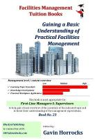 Introduction to Facilities Management: Gaining a Basic Understanding of Practical FM - One of a series of books for the FM industry 23 (Paperback)