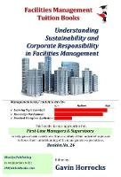 Corporate Social Responsibility and Sustainability in Facilities Management: Sustainability and Corporate Responsibility in FM - One of a series of books for the FM industry 24 (Paperback)