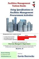 Specification and Procurement of Facilities Supplies and Services: Using Specifications in Facilities Management Procurement - One of a series of books for the FM industry (Paperback)