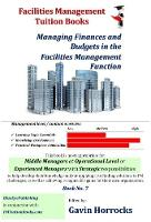 Understanding Financial Management in Facilities Management: Managing Finances and Budgets in the FM Function - One of a series of books for the FM industry 7 (Paperback)