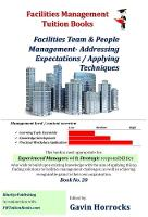 Facilities Team & People Management- Addressing Expectations / Applying Techniques: Managing People in Facilities Management - One of a series of books for the FM industry 20 (Paperback)