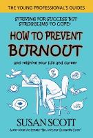 How to Prevent Burnout: and reignite your life and career - The Young Professional's Guides 2 (Paperback)
