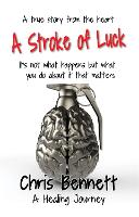 A Stroke of Luck: A Healing Journey Recovering From A Stroke (Paperback)