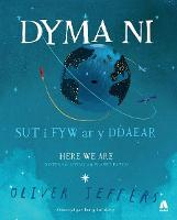 Dyma Ni - Sut i Fyw ar y Ddaear / Here We Are - Notes for Living on Planet Earth (Hardback)