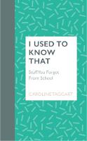 I Used To Know That: Stuff You Forgot From School (Hardback)