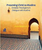 Presenting Christ to Muslims: Christian Theologians in Dialogue with Muslims - Mini Series (Paperback)