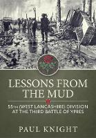 Lessons from the Mud: 55th (West Lancashire) Division at the Third Battle of Ypres (Paperback)
