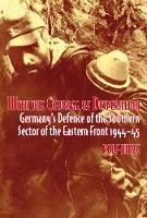 With the Courage of Desperation: Germany'S Defence of the Southern Sector of the Eastern Front (Paperback)