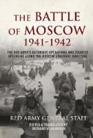 The Battle of Moscow 1941-42: The Red Army's Defensive Operations and Counter-Offensive Along the Moscow Strategic Direction (Paperback)