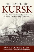 The Battle of Kursk: The Red Army's Defensive Operations and Counter-Offensive, July-August 1943 (Paperback)