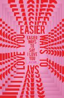 Easier Ways to Say I Love You (Paperback)