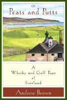 Of peats and putts: A whisky and golf tour of Scotland (Hardback)