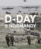 D-Day And Normandy A Visual History (Hardback)