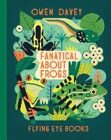 Fanatical About Frogs - Owen Davey Animal Series (Hardback)
