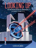 Looking Up: An Illustrated Guide to Telescopes (Hardback)
