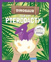 Your Pet Pterodactyl - How to Take Care of Your Pet Dinosaur (Paperback)
