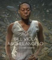 Bill Viola / Michelangelo: Life, Death, Rebirth (Paperback)