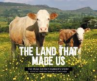 The Land That Made Us: The Peak District farmer's story (Paperback)