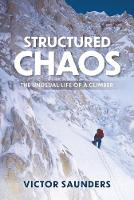 Structured Chaos: The unusual life of a climber (Hardback)