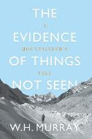 The Evidence of Things Not Seen: A Mountaineer's Tale (Paperback)