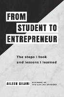 From Student to Entrepreneur: The steps I took and lessons I learned (Paperback)