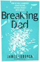 Breaking Dad: How my mild-mannered father became Britain's biggest meth dealer (Hardback)
