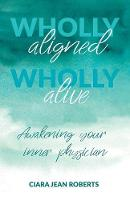 Wholly Aligned, Wholly Alive: Awakening your inner physician (Paperback)