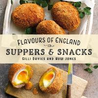 Flavours of England: Suppers & Snacks - Flavours of England 6 (Hardback)