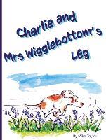 Charlie and Mrs Wigglebottom's Leg (Paperback)