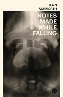 Notes Made While Falling - Goldsmiths Press (Hardback)