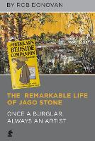 The Remarkable Life of Jago Stone: Once a Burglar, Always an Artist (Hardback)