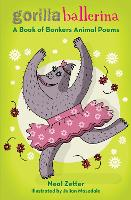 Gorilla Ballerina: A Book of Bonkers Animal Poems (Paperback)
