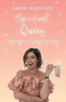 Spiritual Queen: A Cosmic Guide to Show You How to Say Yass to Yourself, Yass to Life and Yass to Your Dreams (Paperback)