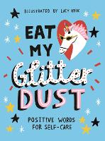 Eat My Glitter Dust: Positive Words for Self-care (Hardback)