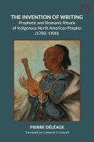 The Invention of Writing - Prophetic and Shamanic Rituals of North American Indians (1700-1900) (Paperback)