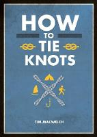 How to Tie Knots: Practical Advice for Tying More Than 50 Essential Knots (Paperback)