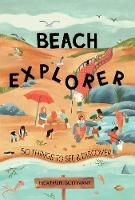 Beach Explorer: 50 Things to See and Discover - 50 Things to See and Do 3 (Paperback)