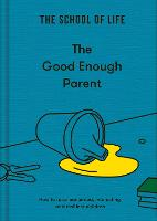 The Good Enough Parent: How to raise contented, interesting and resilient children