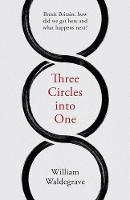 Three Circles Into One: Brexit Britain: How Did We Get Here and What Happens Next? (Paperback)