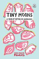 Tiny Moons: A Year of Eating in Shanghai (Paperback)
