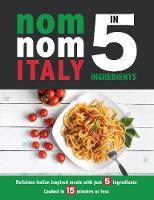 Nom Nom Italy In 5 Ingredients
