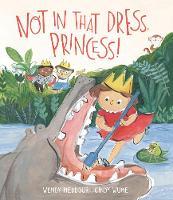 Not in That Dress, Princess! (Hardback)