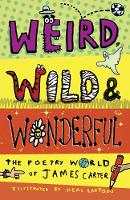 Weird, Wild & Wonderful: The Poetry World of James Carter (Paperback)