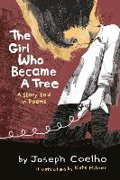 The Girl Who Became a Tree: A Story Told in Poems (Hardback)