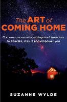 The Art of Coming Home: Common sense self-development exercises to educate, inspire and empower you (Paperback)