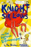 Knight Sir Louis and the Dragon of Doooooom! - Knight Sir Louis (Paperback)