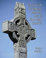 Early Irish Sculpture and the Art of the High Crosses