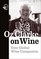 Oz Clarke on Wine: Your Global Wine Companion (Paperback)