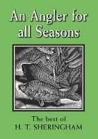 An Angler for all Seasons: The Best of H.T. Sheringham (Paperback)